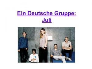 Ein Deutsche Gruppe Juli Prsentation Juli ist eine