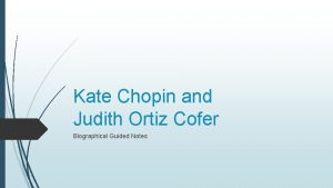Kate Chopin and Judith Ortiz Cofer Biographical Guided