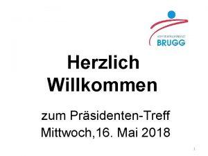 Herzlich Willkommen zum PrsidentenTreff Mittwoch 16 Mai 2018