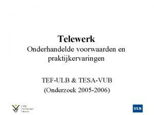 Telewerk Onderhandelde voorwaarden en praktijkervaringen TEFULB TESAVUB Onderzoek