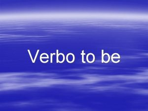 Verbo to be Sobre o verbo to be
