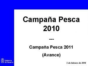 Campaa Pesca 2010 Campaa Pesca 2011 Avance 5
