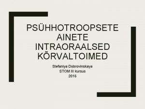 PSHHOTROOPSETE AINETE INTRAORAALSED KRVALTOIMED Stefaniya Dobrovinskaya STOM III