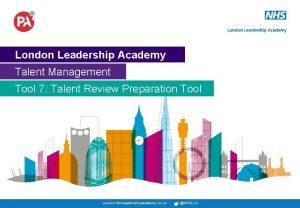 London Leadership Academy Talent Management Tool 7 Talent