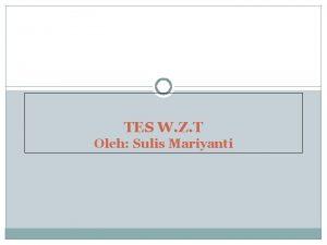 TES W Z T Oleh Sulis Mariyanti RUANG