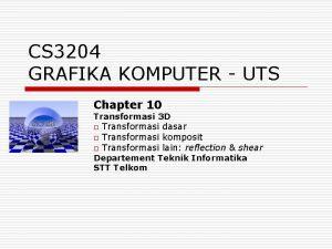 CS 3204 GRAFIKA KOMPUTER UTS Chapter 10 Transformasi
