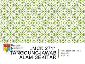 LMCK 2711 TANGGUNGJAWAB ALAM SEKITAR Nor Fadillah Binti