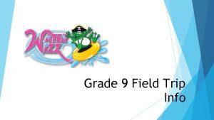 Grade 9 Field Trip Info Departure Monday June