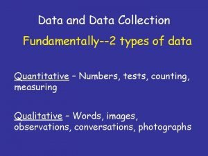 Data and Data Collection Fundamentally2 types of data