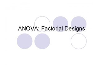 ANOVA Factorial Designs Experimental Design l Choosing the