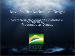 Nova Poltica Nacional de Drogas Secretaria SENAPRED Nacional