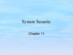 System Security Chapter 11 Chapter Objectives Recognize the