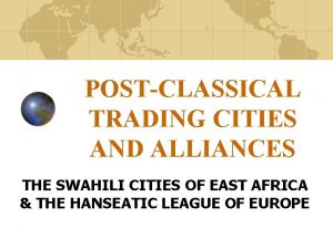 POSTCLASSICAL TRADING CITIES AND ALLIANCES THE SWAHILI CITIES