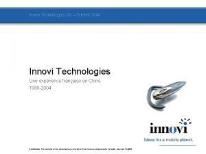 Innovi Technologies Ltd Octobre 2004 Innovi Technologies Une