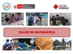 TALLER DE MATEMTICA ENFOQUE DE MATEMTICA OBJETIVOS DEL