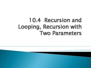 10 4 Recursion and Looping Recursion with Two