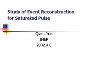 Study of Event Reconstruction for Saturated Pulse Qian