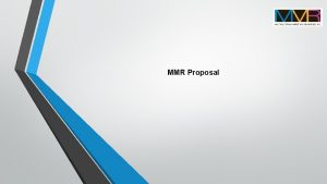 MMR Proposal MMR Proposal Overview We are pleased