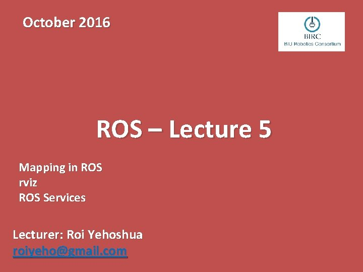 October 2016 ROS Lecture 5 Mapping in ROS
