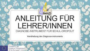 ANLEITUNG FR LEHRERINNEN DIAGNOSEINSTRUMENT FR SCHULDROPOUT Handhabung des