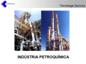 Tecnologia Qumica INDSTRIA PETROQUMICA Tecnologia Qumica Indstria Petroqumica