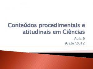 Contedos procedimentais e atitudinais em Cincias Aula 6