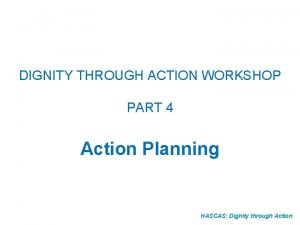 DIGNITY THROUGH ACTION WORKSHOP PART 4 Action Planning