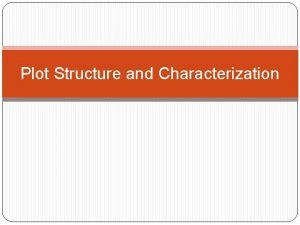 Plot Structure and Characterization Plot Structure What is
