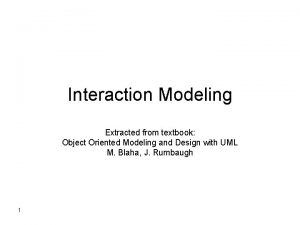 Interaction Modeling Extracted from textbook Object Oriented Modeling