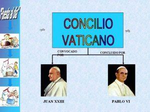 1962 1965 CONVOCADO POR JUAN XXIII CONCLUIDO POR