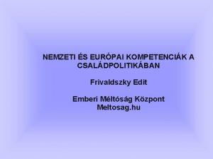 NEMZETI S EURPAI KOMPETENCIK A CSALDPOLITIKBAN Frivaldszky Edit