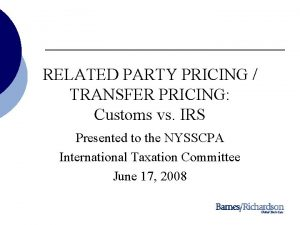 RELATED PARTY PRICING TRANSFER PRICING Customs vs IRS