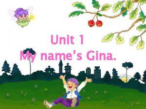 Unit 1 My names Gina Dialogue A Hello