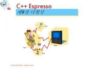 C Espresso 9 2010 All rights reserved 2010