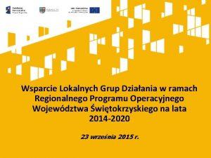 Wsparcie Lokalnych Grup Dziaania w ramach Regionalnego Programu