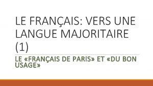 LE FRANAIS VERS UNE LANGUE MAJORITAIRE 1 LE