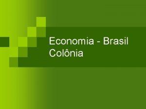 Economia Brasil Colnia Economia Aucareira n n n