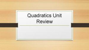 Quadratics Unit Review Quadratics Unit Test LAST TEST