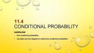 11 4 CONDITIONAL PROBABILITY Learning Goal find conditional