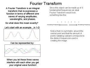 Fourier Transform A Fourier Transform is an integral