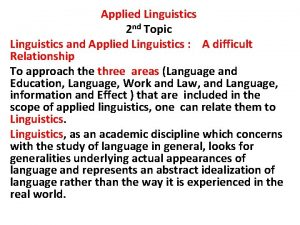 Applied Linguistics 2 nd Topic Linguistics and Applied