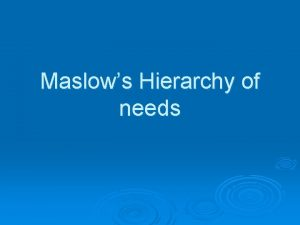 Maslows Hierarchy of needs Who is Maslow Abraham