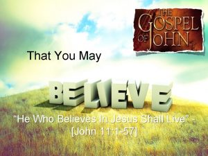 That You May He Who Believes In Jesus