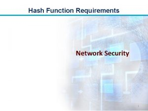 Hash Function Requirements Network Security 1 Hash Function