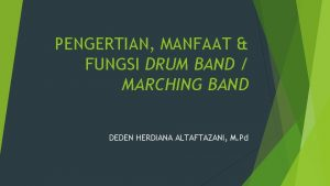 PENGERTIAN MANFAAT FUNGSI DRUM BAND MARCHING BAND DEDEN