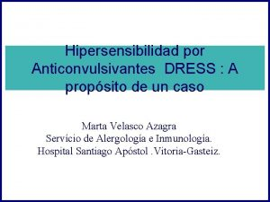Hipersensibilidad por Anticonvulsivantes DRESS A propsito de un