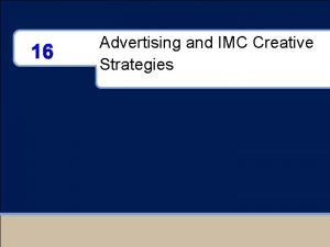 16 Advertising and IMC Creative Strategies Lecture Outline