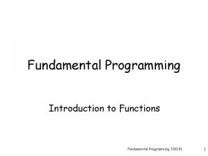 Fundamental Programming Introduction to Functions Fundamental Programming 310201