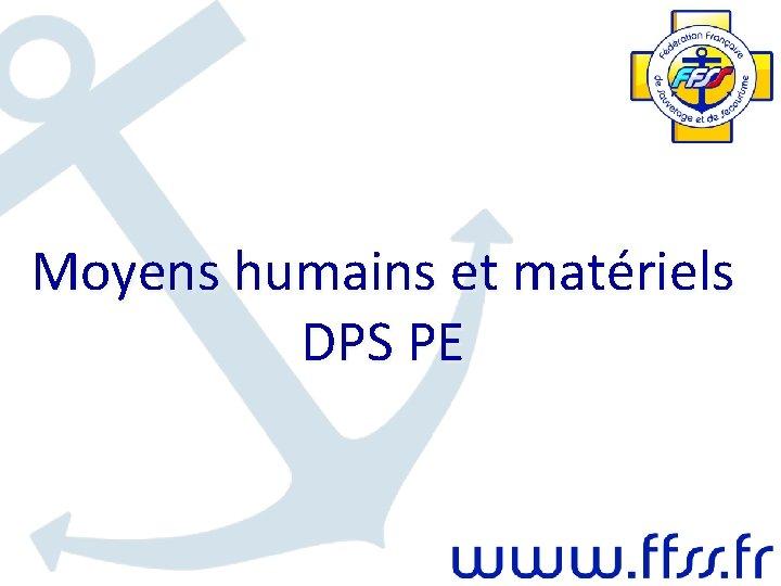 Moyens humains et matriels DPS PE Moyens humains