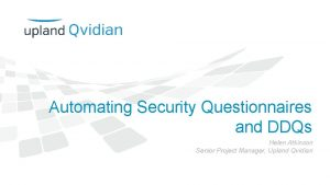 Automating Security Questionnaires and DDQs Helen Atkinson Senior